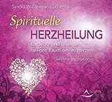 Spirituelle Herzheilung: Entdecke und heile den heiligen Raum deines Herzens - Geführte Meditationen