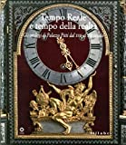 Tempo reale e tempo della realtà. Gli orologi di Palazzo Pitti dal XVIII al XX secolo. Catalogo della mostra (Firenze, 13 settembre 2016-8 gennaio 2017). Ediz. illustrata: 20170