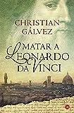 Matar a Leonardo da Vinci (NARRATIVA)