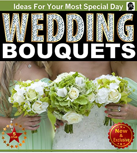 Illustrated Picture Guide Book For Wedding Bouquet Inspirations and Ideas for Your Most Special Day (Weddings by Sam Siv 12) (English Edition) ()