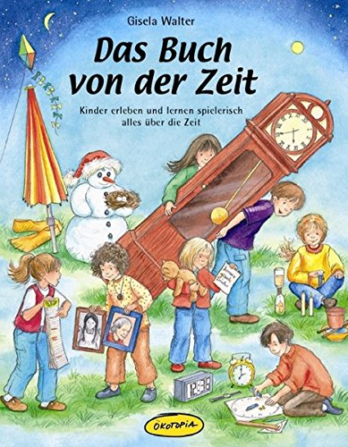 Das Buch von der Zeit: Kinder erleben und lernen spielerisch alles über die Zeit