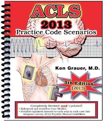 ACLS Practice Code Scenarios-2013 by Ken Grauer (2012) Spiral-bound