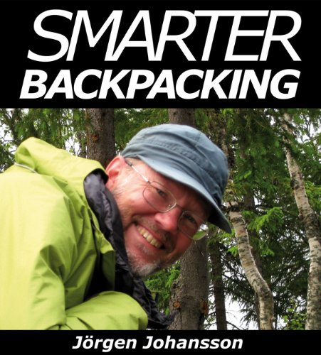 Smarter Backpacking: Or How Every Backpacker Can Apply Lightweight Trekking and Ultralight Hiking Techniques -