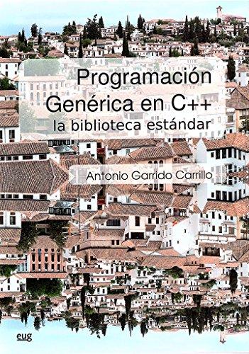 Programación genérica en C++ : la biblioteca estándar por Antonio Garrido Carrillo