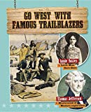 Go West With Famous Trailblazers (Go West! Travel to the Wild Frontier)