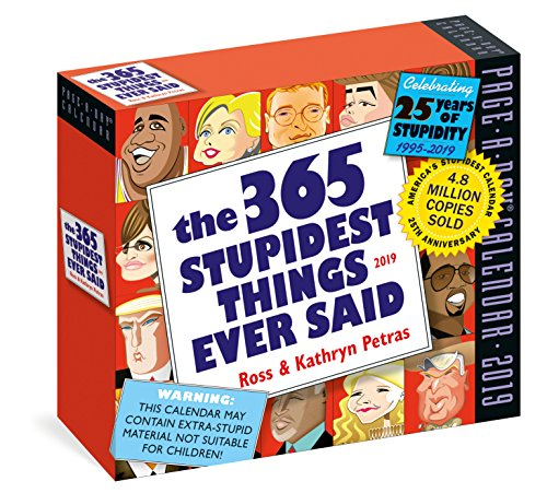 365 Stupidest Things Ever Said Page-A-Day Calendar 2019
