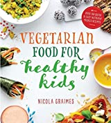 Vegetarian Food for Healthy Kids: Over 100 Quick and Easy Nutrient Packed Recipes by Nicola Graimes (2016-09-13)