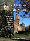 Image de Le Château de Milan: Comment et quand il surgit,  comme il était et combien il a changé pendant les siècles