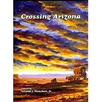 Crossing Arizona by Leland J. Hanchett (2002-06-01)