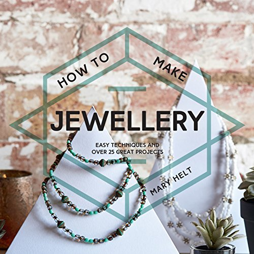 How to Make Jewellery: Easy techniques and 25 great projects (English Edition)