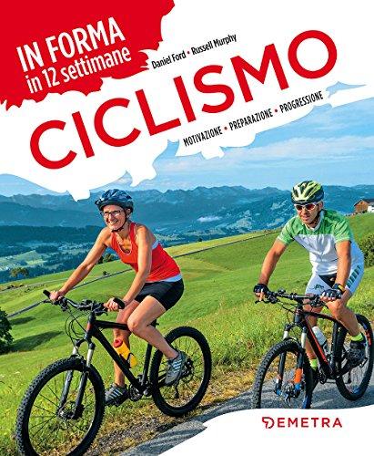 Ciclismo. In forma in 12 settimane. Motivazione preparazione progressione (Fitness) por Daniel Ford