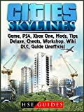 Cities Skylines Game, PS4, Xbox One, Mods, Tips, Deluxe, Cheats, Workshop, Wiki, DLC, Guide Unofficial (English Edition)
