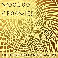Voodoo Groovies: The New Orleans Playlist