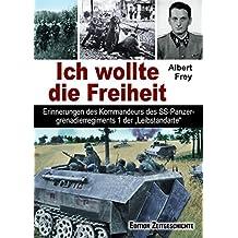 """Ich wollte die Freiheit: Erinnerungen des Kommandeurs des SS-Panzergrenadierregiments 1 der """"Leibstandarte""""."""