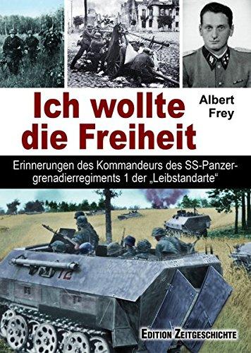 """Ich wollte die Freiheit: Erinnerungen des Kommandeurs des SS-Panzergrenadierregiments 1 der""""Leibstandarte."""