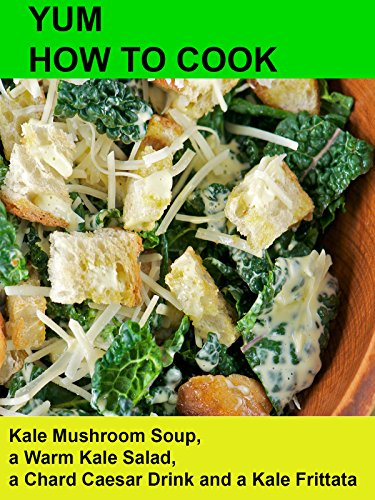 yum-how-to-cook-kale-mushroom-soup-a-warm-kale-salad-a-chard-caesar-drink-and-a-kale-frittata
