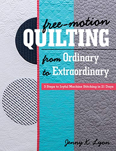 Free-Motion Quilting from Ordinary to Extraordinary: 3 Steps to Joyful Machine Stitching in 21 Days (English Edition)