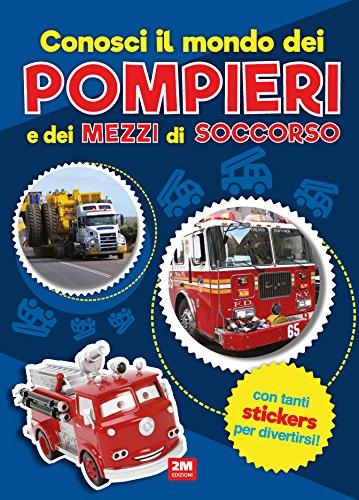 Conosci il mondo dei pompieri e dei mezzi di soccorso. Con adesivi. Ediz. a colori