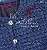 Custom Knit Jackets: Casual to Couture by Jean Frost (2011-09-01)