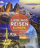 Bildband Lieblingsreisen Europa: den genialen Urlaub planen mit diesem besonderen Reiseführer: 50 unvergessliche Highlights in Europa von den Kanaren bis zum Nordkap, von der Ostsee bis zum Montblanc