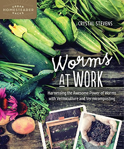 Worms at Work: Harnessing the Awesome Power of Worms with Vermiculture and Vermicomposting (Homegrown City Life) (English Edition)