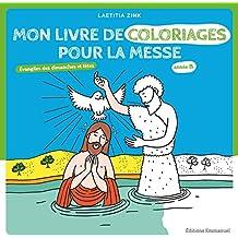 Mon livre de coloriages pour la messe - Évangiles des dimanches et fêtes Année B