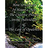How to Live on 24 Hours a Day, The Creative Process in the Individual & The Law of Opulence [Annotated] (English Edition)