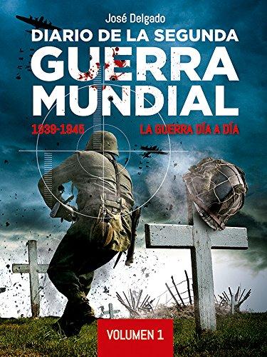 Diario de la Segunda Guerra Mundial 1939-1945. Volumen 1: Sept 39 / Dic 42 por José Delgado