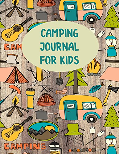 Camping Journal For Kids: Perfect Camping Diary of Notebook for Kids: Over 125 Pages with Prompts: Volume 4 (Camping Life Journals)
