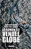Le roman du Vendée Globe - Dans les coulisses de la légende