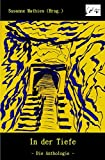In der Tiefe - Die Anthologie (Die Unterirdische Reihe)