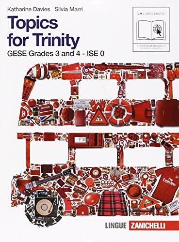 Topics for trinity. Per gli esami GESE, grades 3 and 4. ISE 0. Per la Scuola media. Con CD Audio. Con espansione online: 1