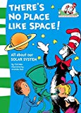 There's No Place Like Space!: All about our SOLAR SYSTEM. (The Cat in the Hat's Learning Library, Book 7)