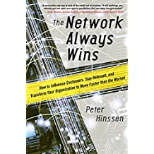The Network Always Wins: How to Influence Customers, Stay Relevant, and Transform Your Organization to Move Faster than the Market: How Every Employee ... Customer Experience (Business Books)