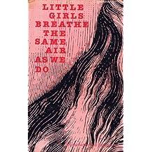 Little Girls Breathe the Same Air As We Do: A Novel