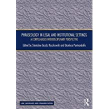 Phraseology in Legal and Institutional Settings: A Corpus-Based Interdisciplinary Perspective (Law, Language and Communication)