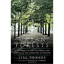 Urban Forests: A Natural History of Trees and People in the American Cityscape by Jill Jonnes (2016-09-27)