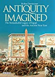 Antiquity Imagined: The Mysterious Legacy of Egypt and the Ancient Near East (Ib Tauris Short Histories)