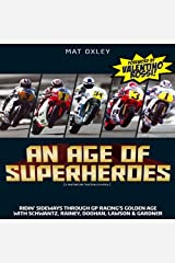 An Age of Superheroes Ridin' Sideways Through GP Racing's Golden Age with Schwantz, Rainey, Doohan, Lawson and Gardner by Oxley, Mat ( AUTHOR ) Aug-04-2010 Hardback Hardcover