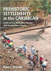 Prehistoric Settlements in the Caribbean: Fieldwork in Barbados, Tortola and the Cayman Islands