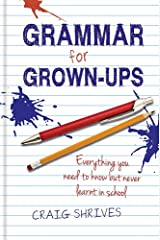 Grammar for Grown-ups: Everything you need to know but never learnt in school Hardcover