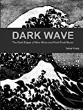 Dark Wave: The Dark Edges of New Wave and Post-Punk Music by Debra Kosky (2015-06-10)