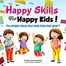 Happy Skills For Happy Kids: Ten bright ideas that help kids feel glad! (English Edition)