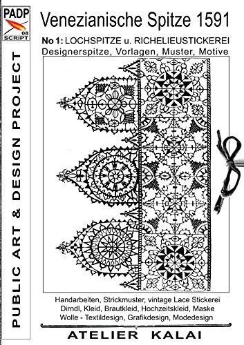 PADP-Script 008:  Venezianische Spitze 1591 No.1: Lochspitze u. Richelieustickerei, Designerspitze, Vorlagen, Muster, Motive - Venezianische Muster