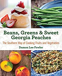 Beans, Greens & Sweet Georgia Peaches: The Southern Way of Cooking Fruits and Vegetables