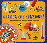 Guarda che reazione! Scoppiettante pop-up sulla chimica. Libro pop-up