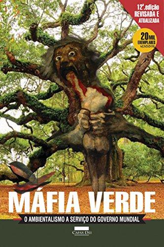 Máfia Verde: O Ambientalismo a Serviço do Governo Mundial (Portuguese Edition) por Lorenzo  Carrasco
