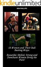 13 Women and Their Ball-Busting Ways: Beautiful, Skilled, Strong and Dominant Women Bring the Pain!