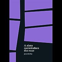 A alma encantadora das ruas (Portuguese Edition)