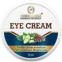 HONEST CHOICE Men's Women's Eye cream for dark circles, anti wrinkle and Puffy eyes, Best natural under eye gel - 50gm